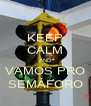 KEEP CALM AND VAMOS PRO SEMÁFORO - Personalised Poster A4 size