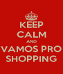 KEEP CALM AND VAMOS PRO SHOPPING - Personalised Poster A4 size