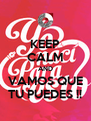 KEEP CALM AND VAMOS QUE TU PUEDES !! - Personalised Poster A4 size