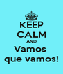 KEEP CALM AND Vamos  que vamos! - Personalised Poster A4 size