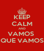 KEEP CALM AND VAMOS  QUE VAMOS - Personalised Poster A4 size