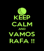 KEEP CALM AND VAMOS RAFA !! - Personalised Poster A4 size