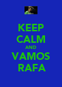 KEEP CALM AND VAMOS  RAFA - Personalised Poster A4 size