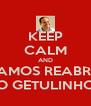 KEEP CALM AND VAMOS REABRIR O GETULINHO - Personalised Poster A4 size