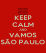 KEEP CALM AND VAMOS SÃO PAULO - Personalised Poster A4 size