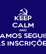 KEEP CALM AND VAMOS SEGUIR  AS INSCRIÇÕES - Personalised Poster A4 size