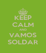 KEEP CALM AND VAMOS SOLDAR - Personalised Poster A4 size