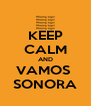 KEEP CALM AND VAMOS  SONORA - Personalised Poster A4 size