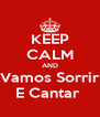 KEEP CALM AND Vamos Sorrir E Cantar  - Personalised Poster A4 size