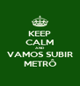KEEP CALM AND VAMOS SUBIR METRÔ - Personalised Poster A4 size