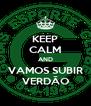KEEP CALM AND VAMOS SUBIR VERDÃO - Personalised Poster A4 size