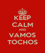 KEEP CALM AND VAMOS TOCHOS - Personalised Poster A4 size