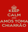 KEEP CALM AND VAMOS TOMAR CHIARRÃO - Personalised Poster A4 size