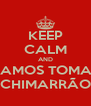 KEEP CALM AND VAMOS TOMAR CHIMARRÃO - Personalised Poster A4 size
