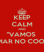 "KEEP CALM AND ""VAMOS  TOMAR NO COOK'S"" - Personalised Poster A4 size"