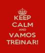 KEEP CALM AND VAMOS TREINAR! - Personalised Poster A4 size