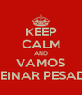 KEEP CALM AND VAMOS TREINAR PESADO - Personalised Poster A4 size