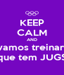 KEEP CALM AND vamos treinar  que tem JUGS - Personalised Poster A4 size