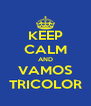 KEEP CALM AND VAMOS TRICOLOR - Personalised Poster A4 size