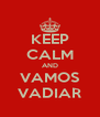 KEEP CALM AND VAMOS VADIAR - Personalised Poster A4 size