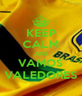 KEEP CALM AND VAMOS VALEDORES - Personalised Poster A4 size