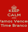 KEEP CALM AND Vamos Vencer Time Branco - Personalised Poster A4 size