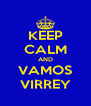 KEEP CALM AND VAMOS VIRREY - Personalised Poster A4 size