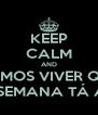 KEEP CALM AND VAMOS VIVER QUE O FINAL DE SEMANA TÁ ACABANDO! - Personalised Poster A4 size