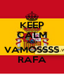 KEEP CALM AND VAMOSSSS RAFA - Personalised Poster A4 size
