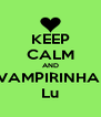 KEEP CALM AND VAMPIRINHA  Lu - Personalised Poster A4 size