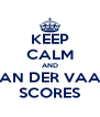 KEEP CALM AND VAN DER VAAT SCORES - Personalised Poster A4 size