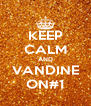 KEEP CALM AND VANDINE ON#1 - Personalised Poster A4 size