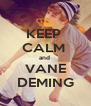 KEEP  CALM  and  VANE DEMING - Personalised Poster A4 size