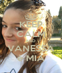 KEEP CALM AND  VANESSA è MIA - Personalised Poster A4 size