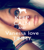 KEEP CALM AND Vanessa love TIMMY - Personalised Poster A4 size