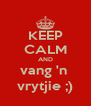 KEEP CALM AND vang 'n  vrytjie ;) - Personalised Poster A4 size
