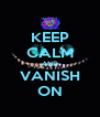 KEEP CALM AND VANISH ON - Personalised Poster A4 size