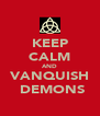 KEEP CALM AND VANQUISH  DEMONS - Personalised Poster A4 size