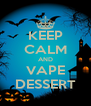 KEEP CALM AND VAPE DESSERT - Personalised Poster A4 size