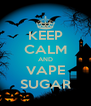 KEEP CALM AND VAPE SUGAR - Personalised Poster A4 size