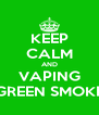 KEEP CALM AND VAPING GREEN SMOKE - Personalised Poster A4 size