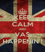 KEEP CALM AND VAS HAPPENIN'! - Personalised Poster A4 size