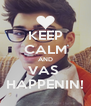 KEEP CALM AND VAS  HAPPENIN! - Personalised Poster A4 size