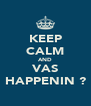KEEP CALM AND VAS HAPPENIN ? - Personalised Poster A4 size