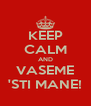KEEP CALM AND VASEME 'STI MANE! - Personalised Poster A4 size