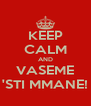 KEEP CALM AND VASEME 'STI MMANE! - Personalised Poster A4 size