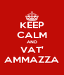 KEEP CALM AND VAT' AMMAZZA - Personalised Poster A4 size