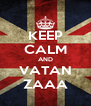 KEEP CALM AND VATAN ZAAA - Personalised Poster A4 size
