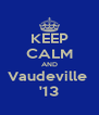 KEEP CALM AND Vaudeville  '13 - Personalised Poster A4 size