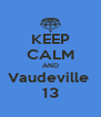 KEEP CALM AND Vaudeville  13 - Personalised Poster A4 size